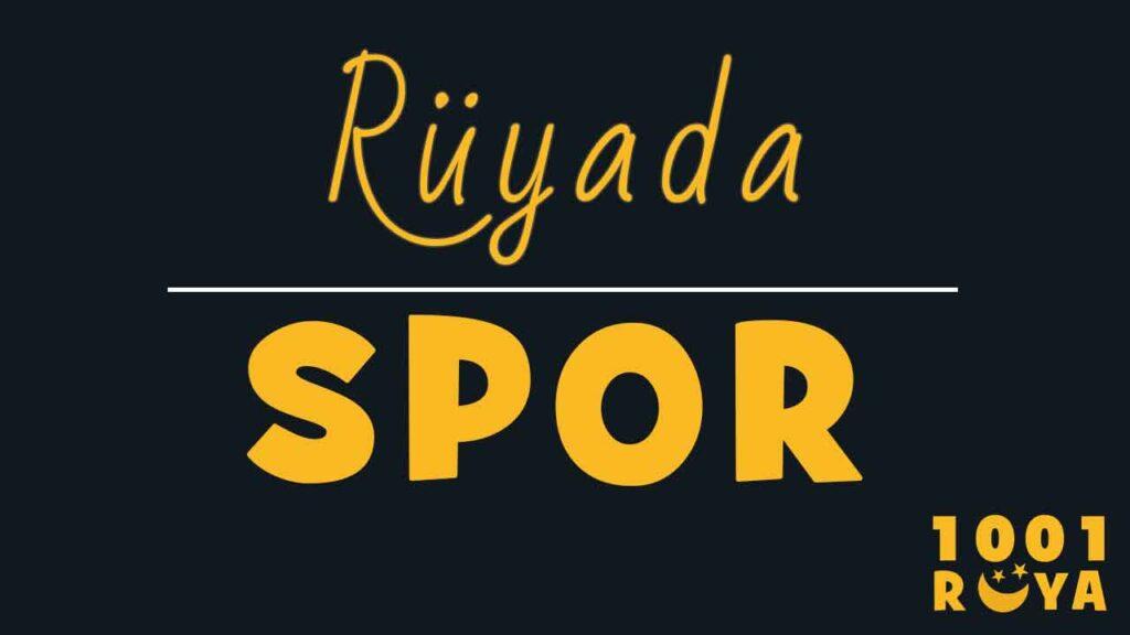 Rüyada Spor Görmek, Spor Yapmak, Spor Salonu Görmek