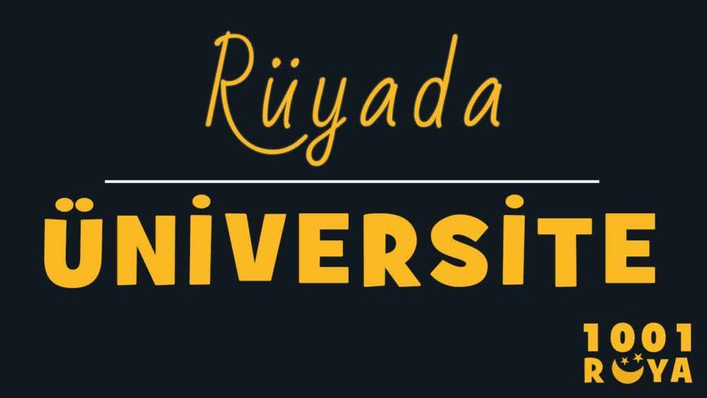 Rüyada Üniversite Görmek, Üniversite Kazanmak, Üniversite Sınavına Girmek